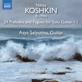 Cover Nikita Koshkin: 24 Preludes & Fugues for Solo Guitar, Vol. 1