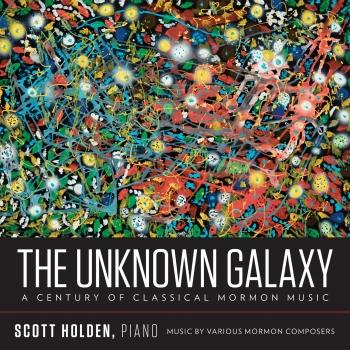 Cover The Unknown Galaxy: A Century of Classical Mormon Music