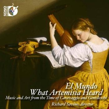 Cover What Artemisia Heard: Music and Art from the Time of Caravaggio & Gentileschi